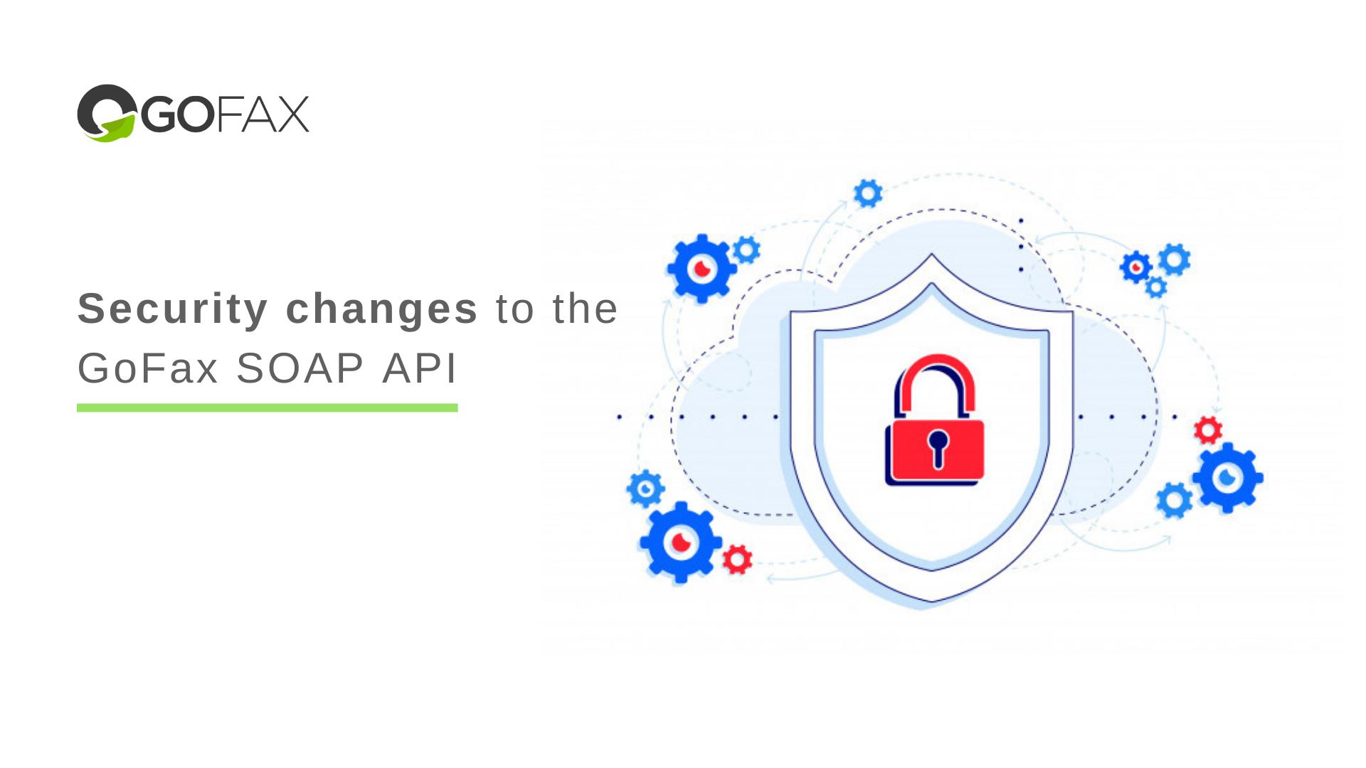 security-changes-gofax-soap-api